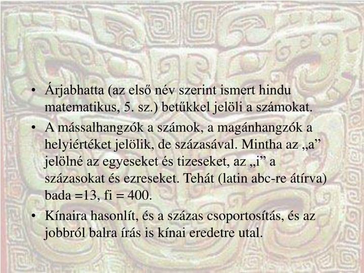Árjabhatta (az első név szerint ismert hindu matematikus, 5. sz.) betűkkel jelöli a számokat.