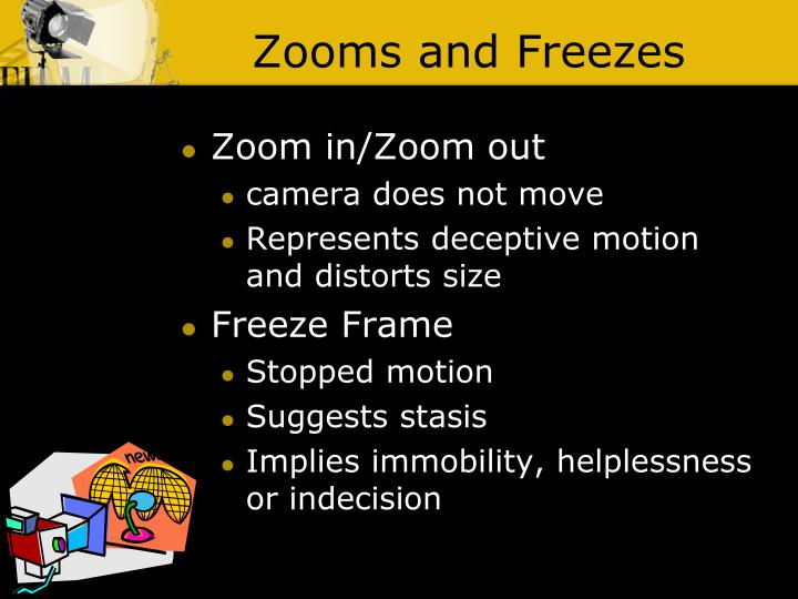 Zooms and Freezes