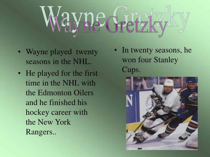 Wayne played  twenty seasons in the NHL.