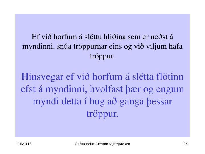 Ef við horfum á sléttu hliðina sem er neðst á myndinni, snúa tröppurnar eins og við viljum hafa tröppur.