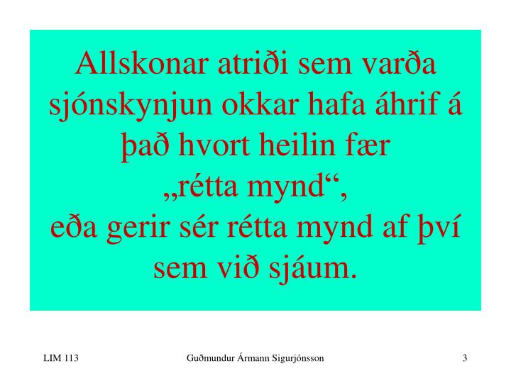 Allskonar atriði sem varða sjónskynjun okkar hafa áhrif á það hvort heilin fær