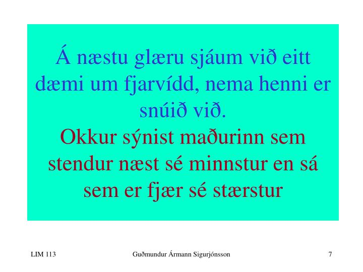 Á næstu glæru sjáum við eitt dæmi um fjarvídd, nema henni er snúið við.