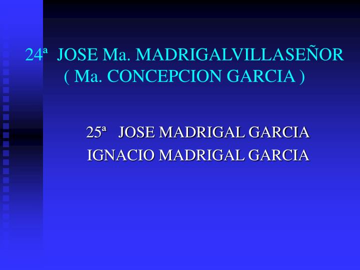 24ª  JOSE Ma. MADRIGALVILLASEÑOR