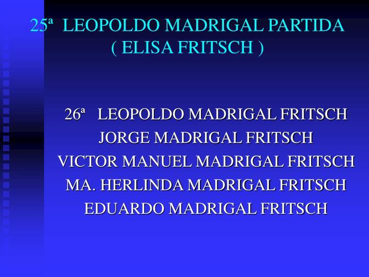 25ª  LEOPOLDO MADRIGAL PARTIDA