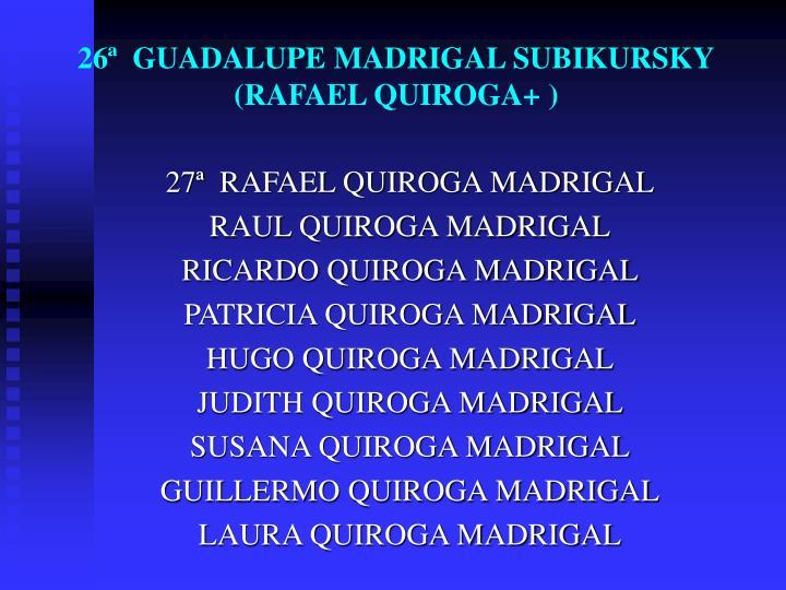 26ª  GUADALUPE MADRIGAL SUBIKURSKY