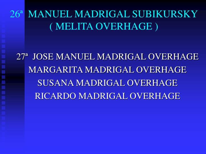 26ª  MANUEL MADRIGAL SUBIKURSKY