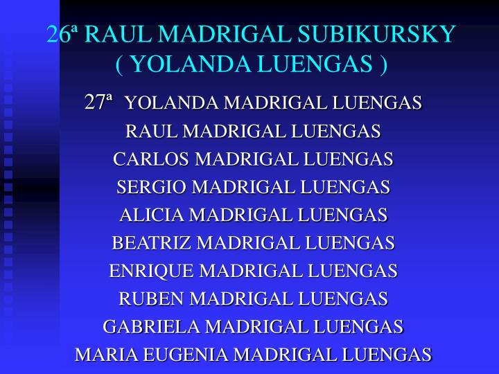 26ª RAUL MADRIGAL SUBIKURSKY