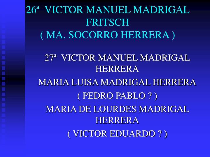 26ª  VICTOR MANUEL MADRIGAL FRITSCH
