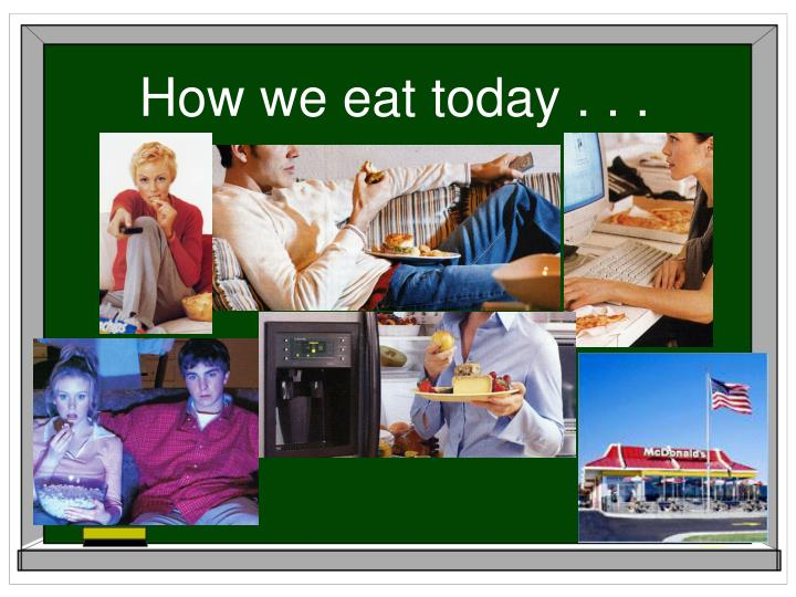 How we eat today . . .