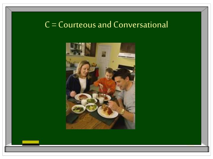C = Courteous and Conversational