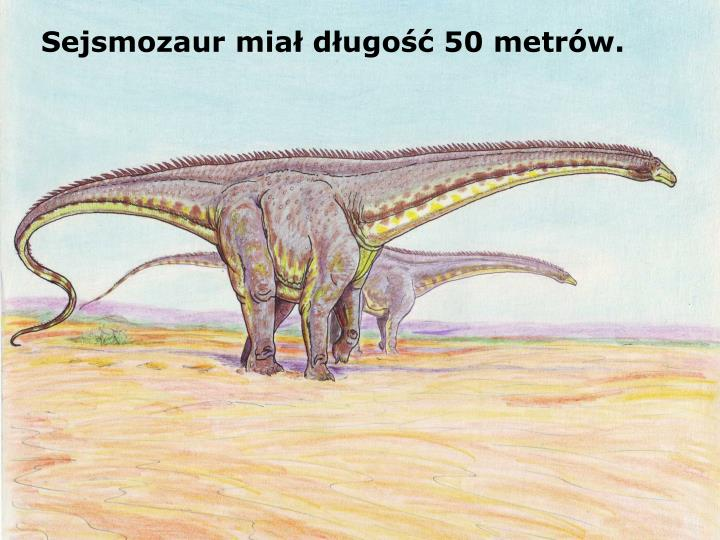Sejsmozaur miał długość 50 metrów.