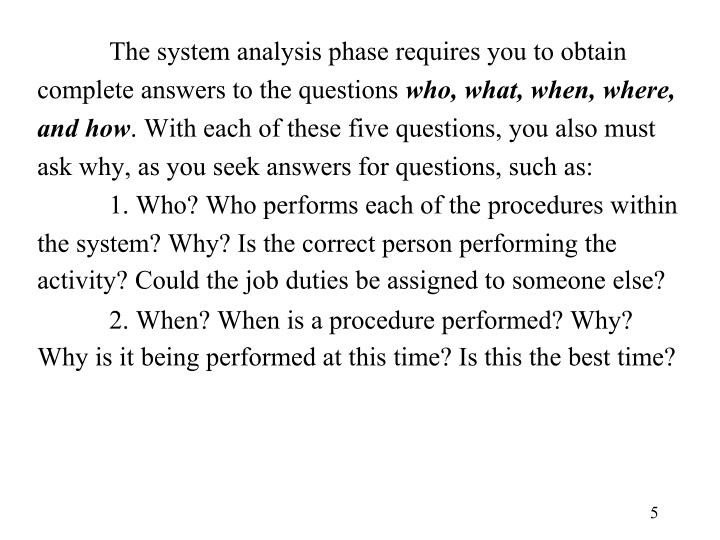 The system analysis phase requires you to obtain complete answers to the questions
