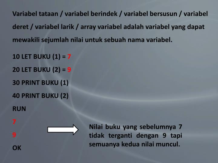 Variabel tataan / variabel berindek / variabel bersusun / variabel deret / variabel larik / array variabel adalah variabel yang dapat mewakili sejumlah nilai untuk sebuah nama variabel.