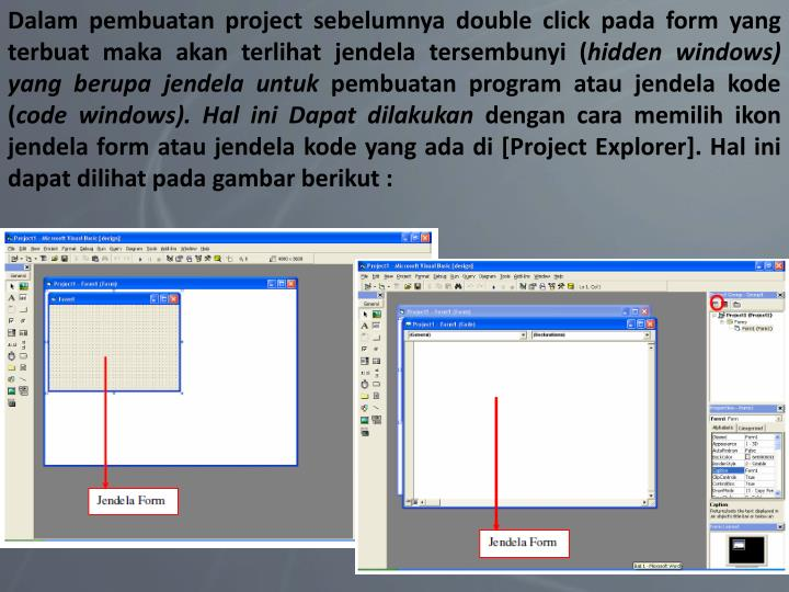Dalam pembuatan project sebelumnya double click pada form yang terbuat maka akan terlihat jendela tersembunyi (