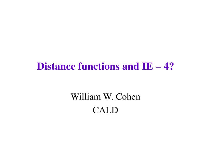 Distance functions and IE – 4?