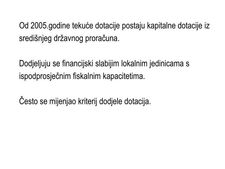 Od 2005.godine tekuće dotacije postaju kapitalne dotacije iz