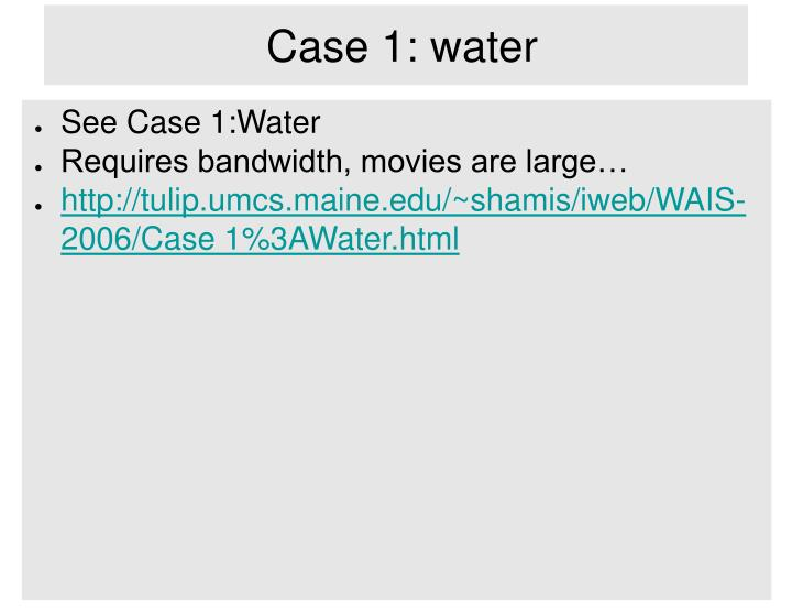 Case 1: water