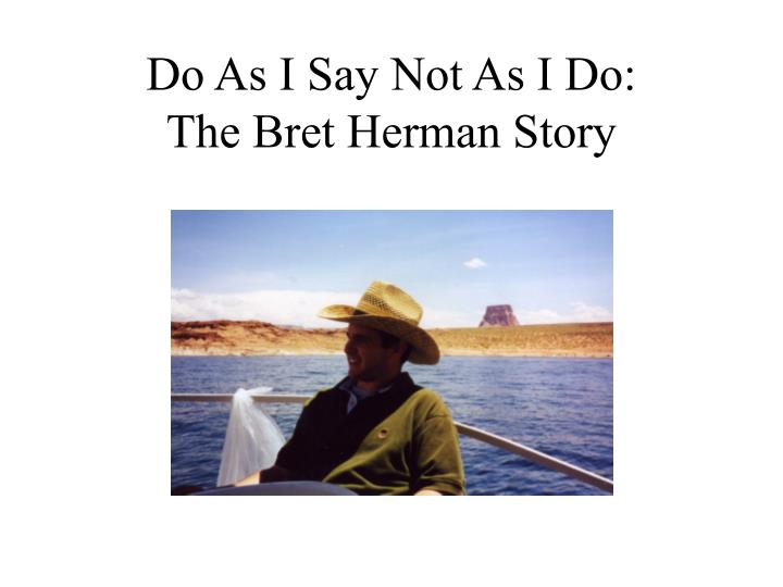 do as i say not as i do the bret herman story