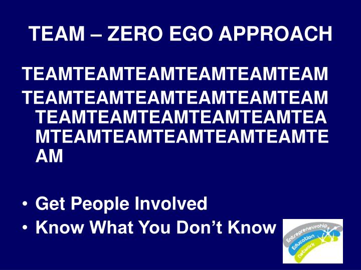 TEAM – ZERO EGO APPROACH