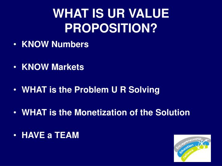 WHAT IS UR VALUE PROPOSITION?