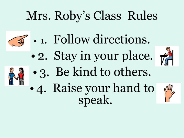 Mrs. Roby's Class  Rules