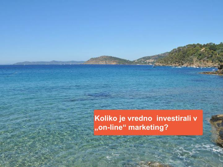 "Koliko je vredno  investirali v ""on-line"" marketing?"