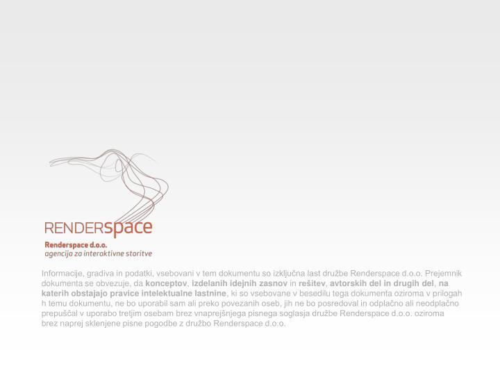 Informacije, gradiva in podatki, vsebovani v tem dokumentu so izključna last družbe Renderspace d.o.o. Prejemnik dokumenta se obvezuje, da