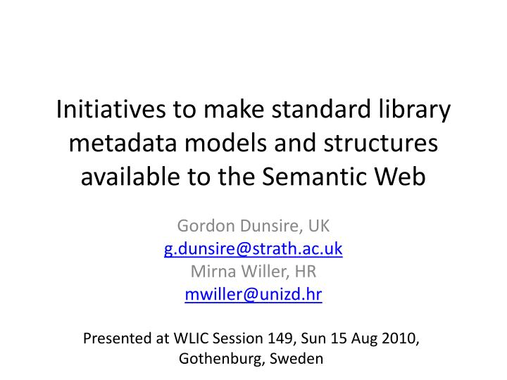 Initiatives to make standard library metadata models and structures available to the semantic web