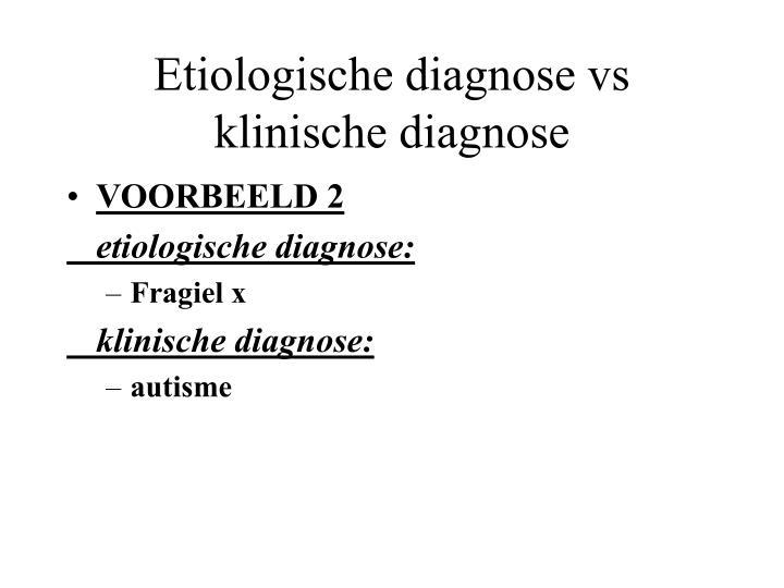 Etiologische diagnose vs klinische diagnose