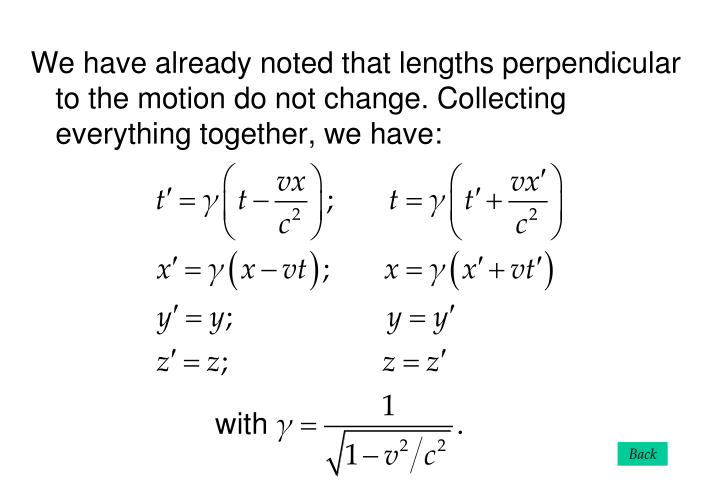 We have already noted that lengths perpendicular to the motion do not change. Collecting everything together, we have: