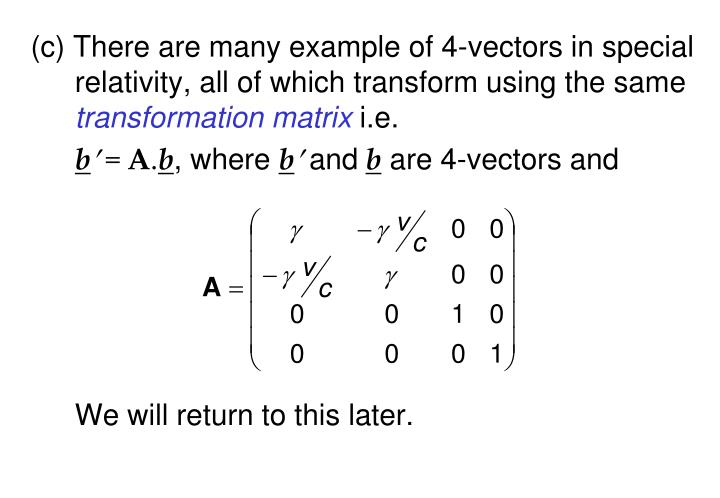 (c) There are many example of 4-vectors in special relativity, all of which transform using the same