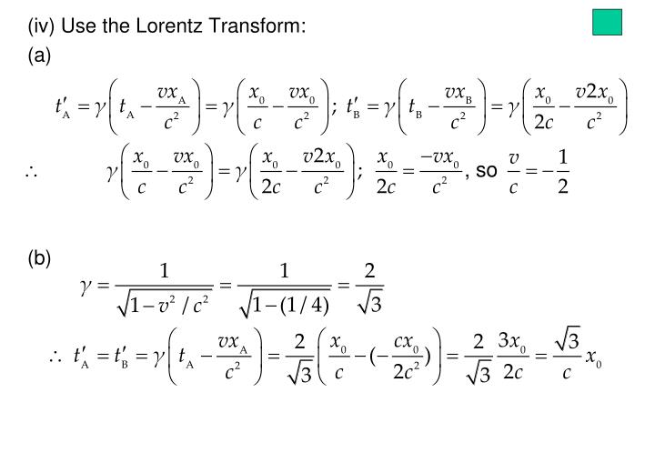 (iv) Use the Lorentz Transform: