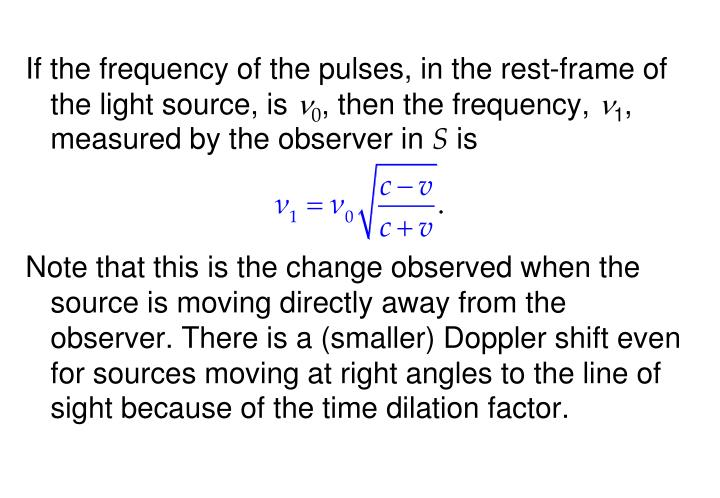 If the frequency of the pulses, in the rest-frame of the light source, is