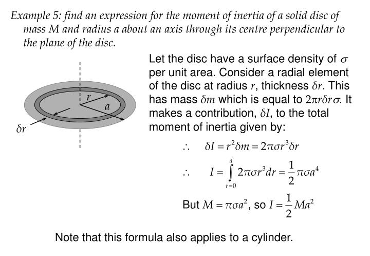 Example 5: find an expression for the moment of inertia of a solid disc of mass M and radius a about an axis through its centre perpendicular to the plane of the disc.