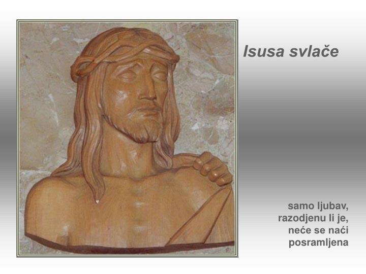 Isusa svlače