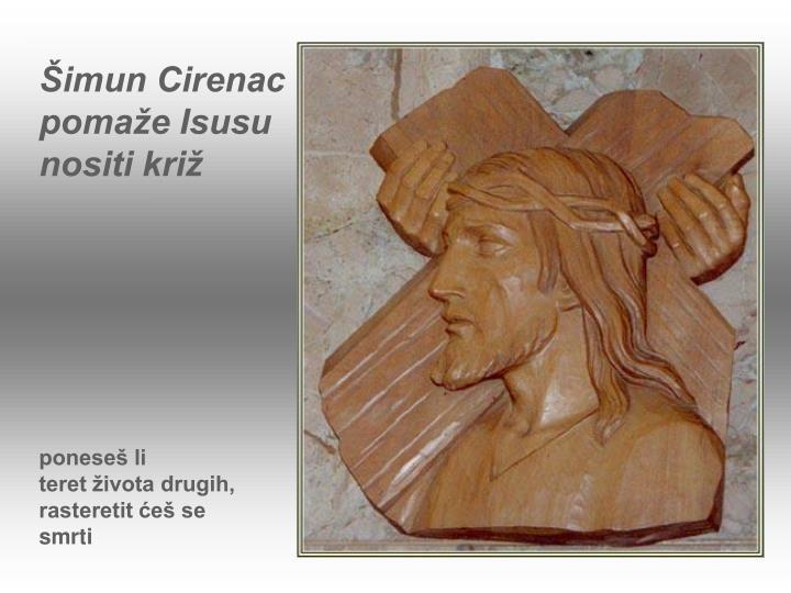 Šimun Cirenac pomaže Isusu nositi križ