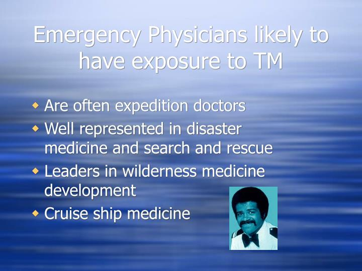 Emergency Physicians likely to have exposure to TM