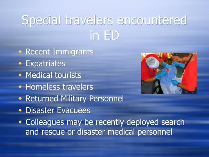 Special travelers encountered in ED