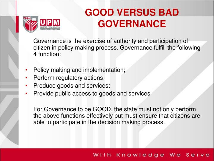 Governance is the exercise of authority and participation of citizen in policy making process. Governance fulfill the following 4 function: