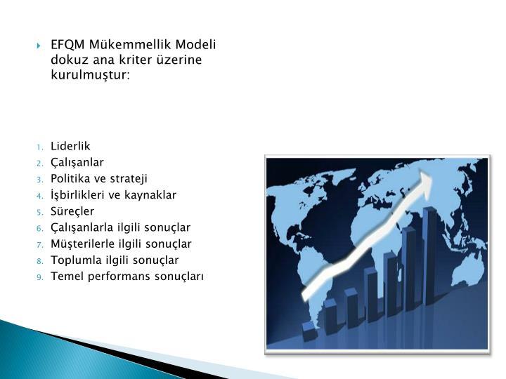 EFQM Mükemmellik Modeli dokuz ana kriter üzerine kurulmuştur: