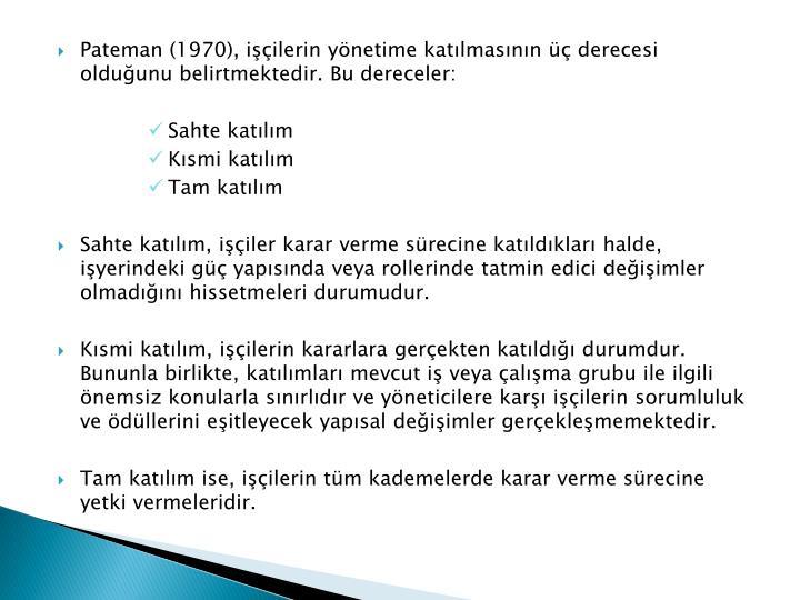 Pateman (1970), işçilerin yönetime katılmasının üç derecesi olduğunu belirtmektedir. Bu dereceler: