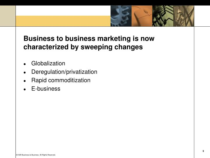 Business to business marketing is now characterized by sweeping changes