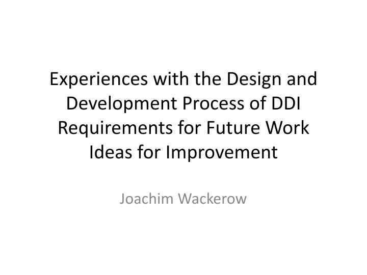 Experiences with the Design and Development Process of DDI