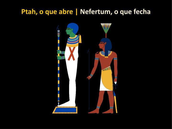 Ptah, o que abre |