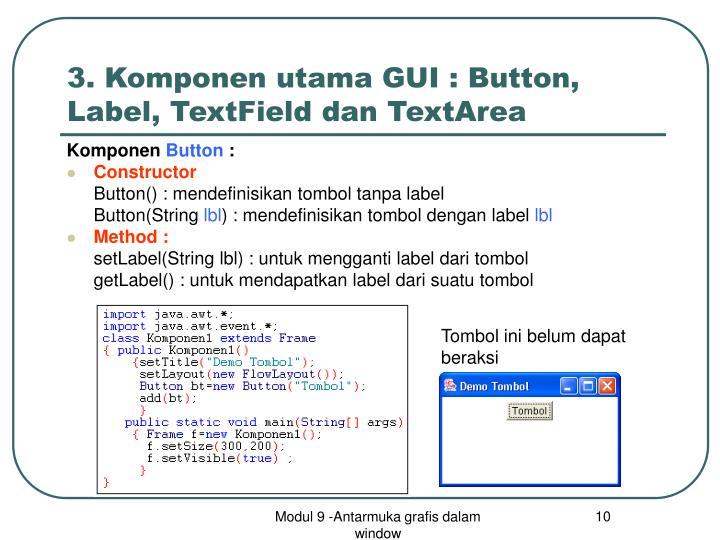 3. Komponen utama GUI : Button, Label, TextField dan TextArea
