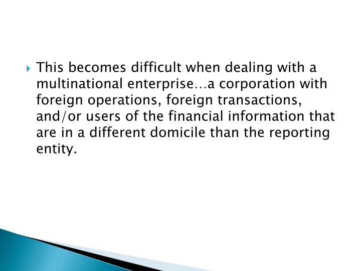 This becomes difficult when dealing with a multinational enterprise…a corporation with foreign ope...