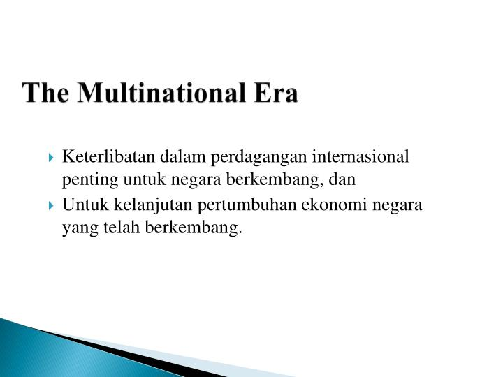 The Multinational Era