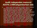 audit independen menurut aicpa 1989 digambarkan sbb