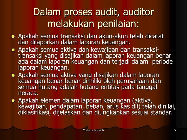 Dalam proses audit, auditor melakukan penilaian: