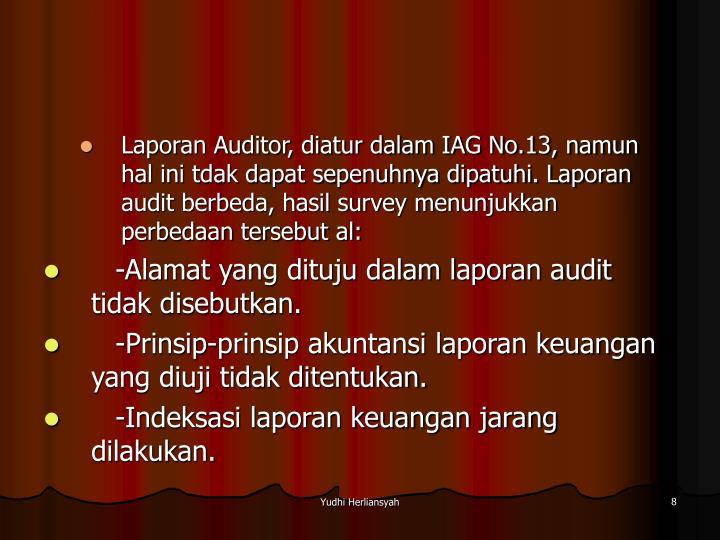 Laporan Auditor, diatur dalam IAG No.13, namun hal ini tdak dapat sepenuhnya dipatuhi. Laporan audit berbeda, hasil survey menunjukkan perbedaan tersebut al: